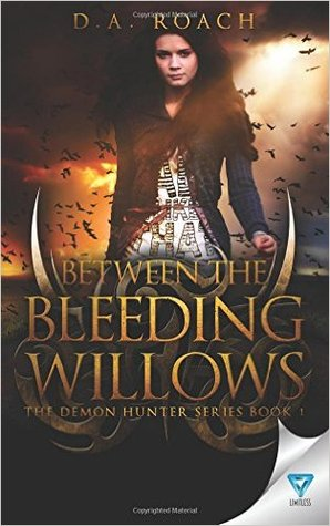 Between the Bleeding Willows (Demon Hunter #1)