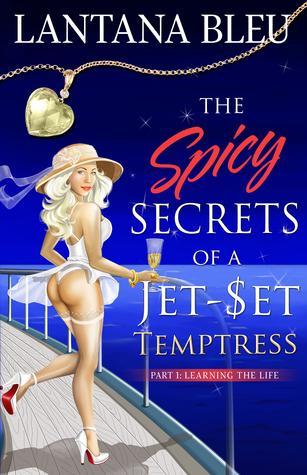 The Spicy Secrets of a Jet Set Temptress by Lantana Bleu