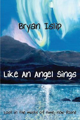 Like an Angel Sings by Bryan Islip