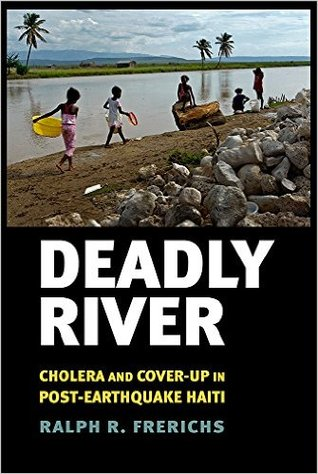Deadly River: Cholera and Cover-Up in Post-Earthquake Haiti