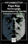 Rumore grigio - Conversazioni con Yoni Rei