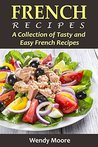 French Recipes: A Collection of Tasty and Easy French Recipes