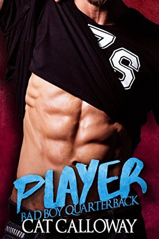 PLAYER (Bad Boy Quarterback) by Cat Calloway