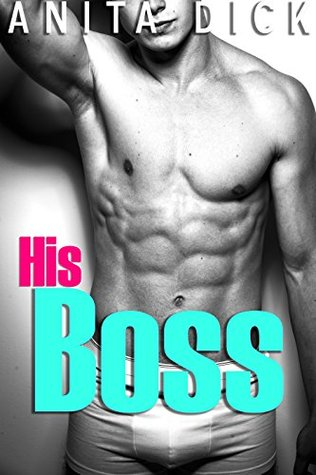 His Boss (A Hot Gay Story) by Anita Dick