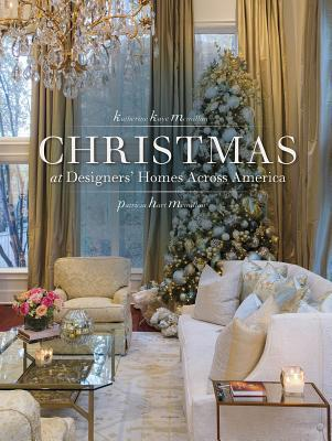 Christmas at Designers' Homes Across America by Katharine McMillan