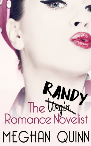 RELEASE DAY BLAST:  The Randy Romance Novelist by Meghan Quinn