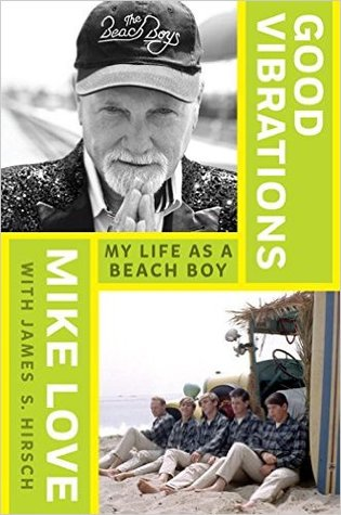 Good Vibrations: My Life as a Beach Boy by Mike Love, James S. Hirsch