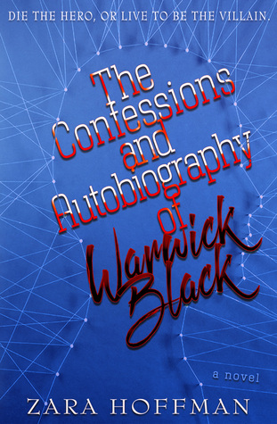 The Confessions and Autobiography of Warrick Black by Zara Hoffman