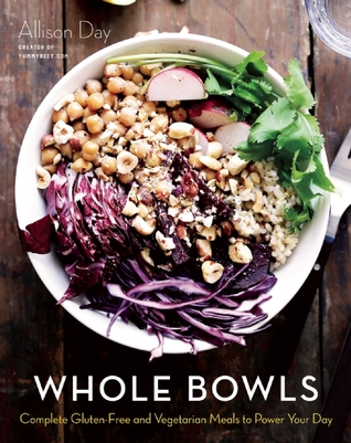 Whole Bowls: Complete Gluten-Free and Vegetarian Meals to Power Your Day