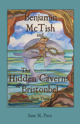 Benjamin McTish and The Hidden Caverns of Bristonbel by June M. Pace