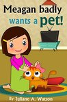 Meagan badly wants a pet! (First Serie Book 1)