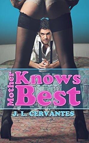 Mother Knows Best by J. L. Cervantes