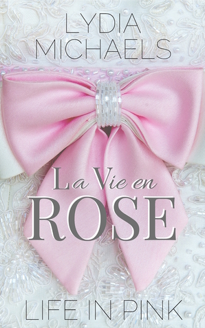 La Vie en Rose {Life in Pink} by Lydia Michaels