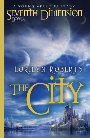 Seventh Dimension - The City, A Young Adult Fantasy by Lorilyn Roberts