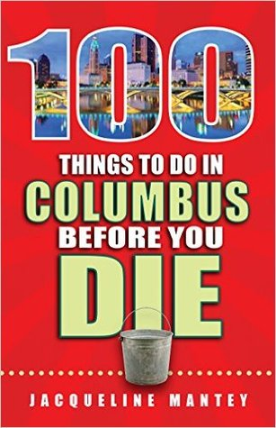 100 Things to Do in Columbus Before You Die - Jackie Mantey