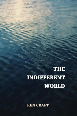The Indifferent World by Ken Craft