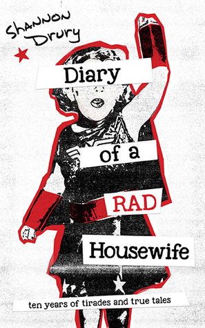 Diary of a Rad Housewife by Shannon Drury