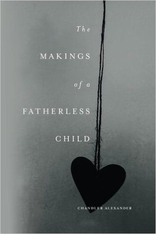 The Makings of a Fatherless Child by Chandler Alexander