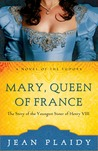 Mary, Queen of France (Tudor Saga, #9)