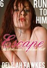 Run to Him, Part 6: Escape: The Billionaire's Beck and Call, Book Four