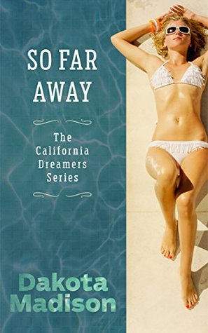 So Far Away (California Dreamers Romantic Comedy Series Book 2)