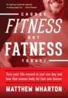 Choose FITness not FATness Today! Turn your life around in just one day lose that excess body fat fast and forever