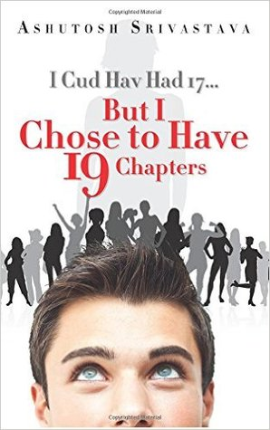 I Cud Hav Had 17... But I Chose to Have 19 Chapters
