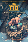 The Unbelievable FIB, Book 2: Over the Underworld