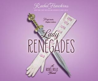 Lady Renegades (Rebel Belle #3) - Rachel Hawkins