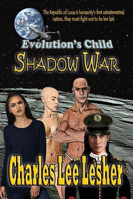 Evolution's Child - Shadow War by Charles Lee Lesher