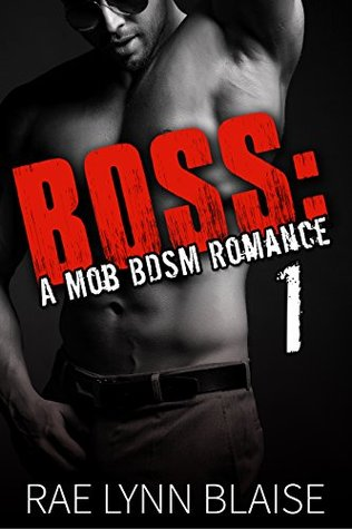 Boss A Mob BDSM Romance by Rae Lynn Blaise