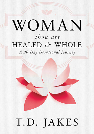 T.D. Jakes' Woman Thou Art Loosed: 90 Days to Healing and Wholeness