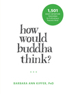 How Would Buddha Think?: 1,501 Right-Intention Teachings for Cultivating a Peaceful Mind