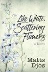 Like White, Scattering Flowers