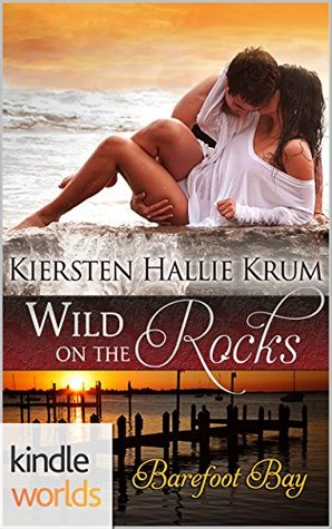 Barefoot Bay: Wild on the Rocks (Kindle Worlds)