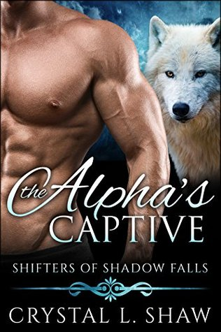The Alphas' Captive (Shifters of Shadow Falls Book 4)