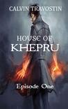 House of Khepru: Episode One (House of Khepru, #1)