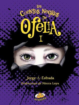 Los cuentos negros de Ofelia (Ofelia, #1)