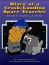 Diary Of A Crash-Landing Space Traveler Book 2: Taming A Wolf, An Unofficial Minecraft Book (Minecraft Inspired Adventure Series)