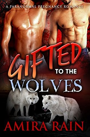 Gifted To The Wolves (The Gifted Series #3) - Amira Rain