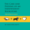 The Care and Feeding of an Independent Bookstore: Three Instructive Essays