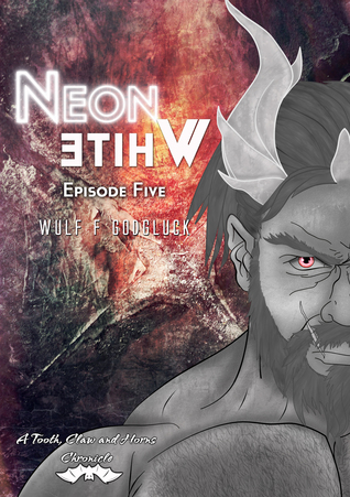 Neon White E5 (A Tooth Claw and Horns Chronicle, #5)