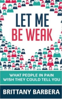 Let Me Be Weak by Brittany Barbera