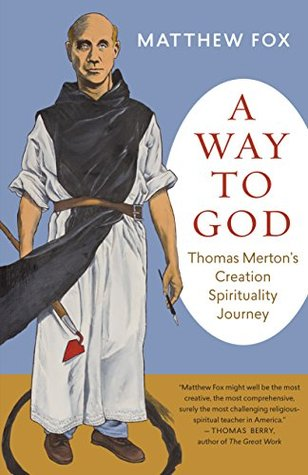 A Way to God: Thomas Merton's Creation Spirituality Journey