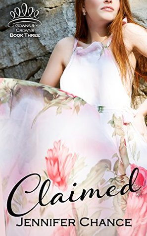 Claimed (Gowns & Crowns, Book 3)