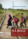 Na begu: moderni eksodus (2005-2016): z begunci in migranti na poti proti obljubljenim dezelam