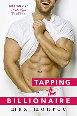 Tapping the Billionaire (Bad Boy Billionaires, #1) by Max Monroe