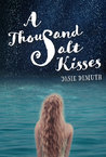 A Thousand Salt Kisses by Josie Demuth