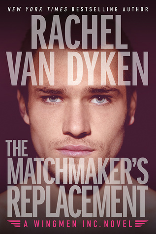 Wingmen Inc. - Tome 2 : The matchmaker's replacement de Rachel Van Dyken 29068220