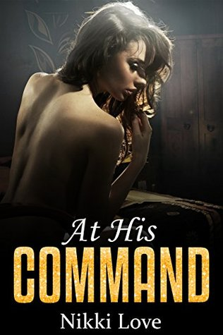 At His Command A Politicians Blackmail Experience by Nikki Love